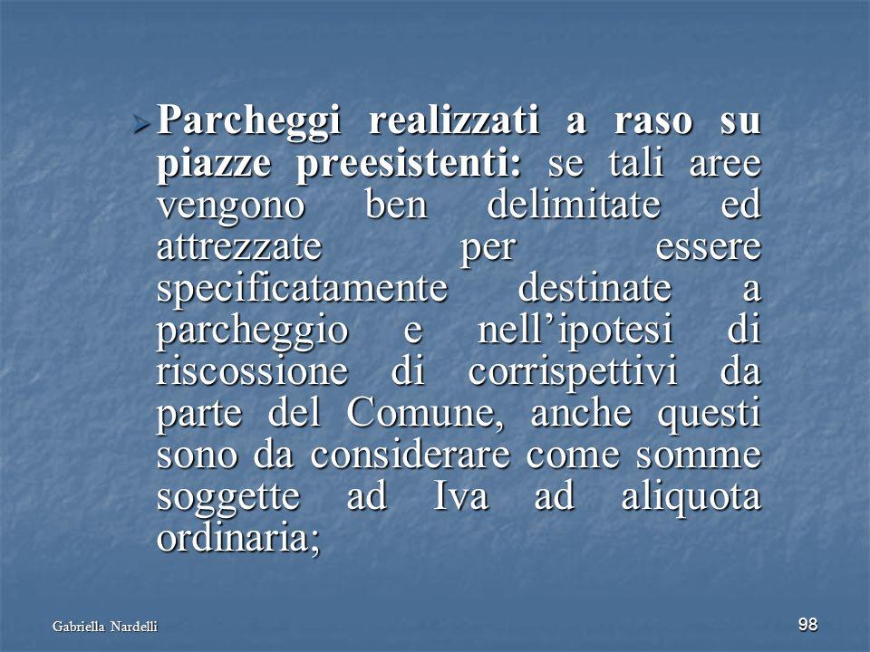 Gabriella Nardelli 98 Parcheggi realizzati a raso su piazze preesistenti: se tali aree vengono ben delimitate ed attrezzate per essere specificatament