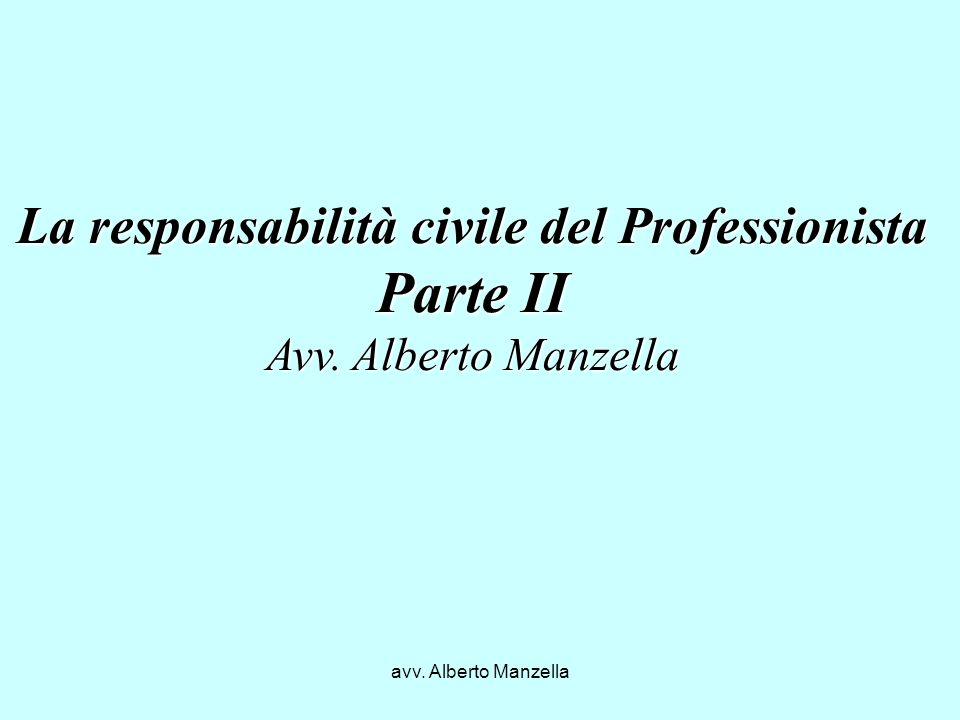avv. Alberto Manzella La responsabilità civile del Professionista Parte II Avv. Alberto Manzella