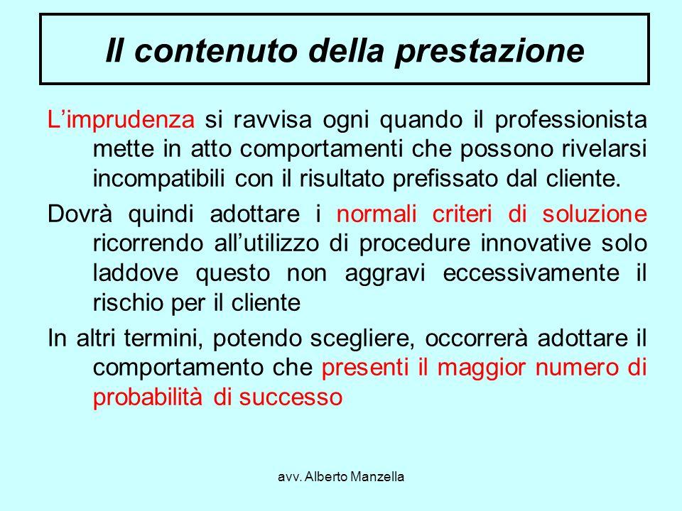 avv. Alberto Manzella Il contenuto della prestazione Limprudenza si ravvisa ogni quando il professionista mette in atto comportamenti che possono rive
