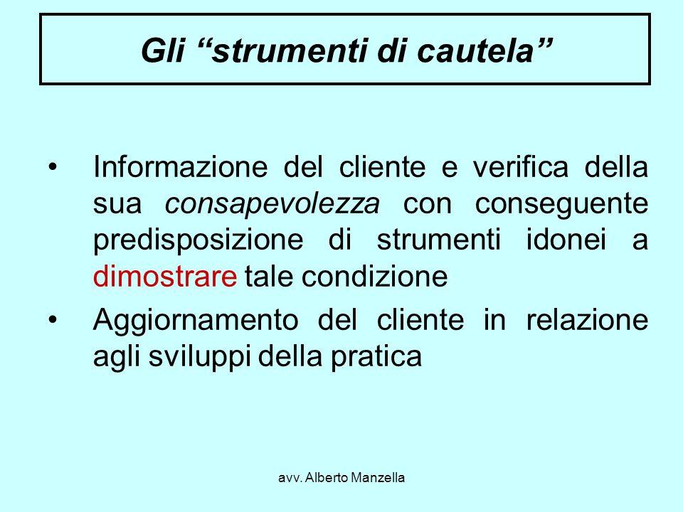 avv. Alberto Manzella Gli strumenti di cautela Informazione del cliente e verifica della sua consapevolezza con conseguente predisposizione di strumen