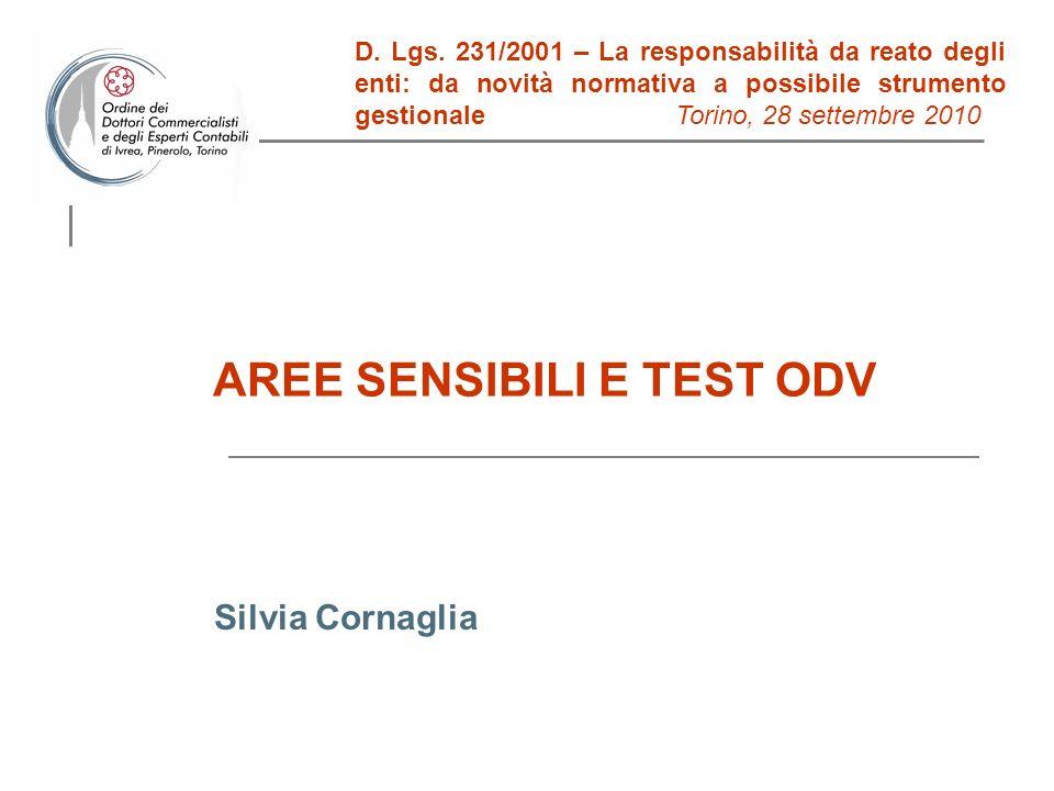 AREE SENSIBILI E TEST ODV Silvia Cornaglia D. Lgs. 231/2001 – La responsabilità da reato degli enti: da novità normativa a possibile strumento gestion
