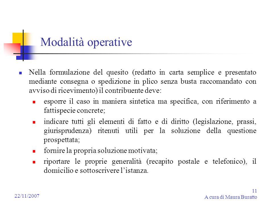 11 A cura di Maura Buratto 22/11/2007 Modalità operative Nella formulazione del quesito (redatto in carta semplice e presentato mediante consegna o sp