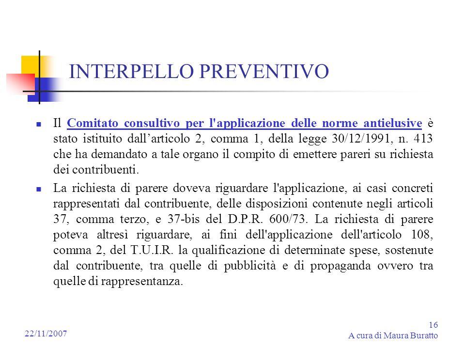 16 A cura di Maura Buratto 22/11/2007 INTERPELLO PREVENTIVO Il Comitato consultivo per l'applicazione delle norme antielusive è stato istituito dallar