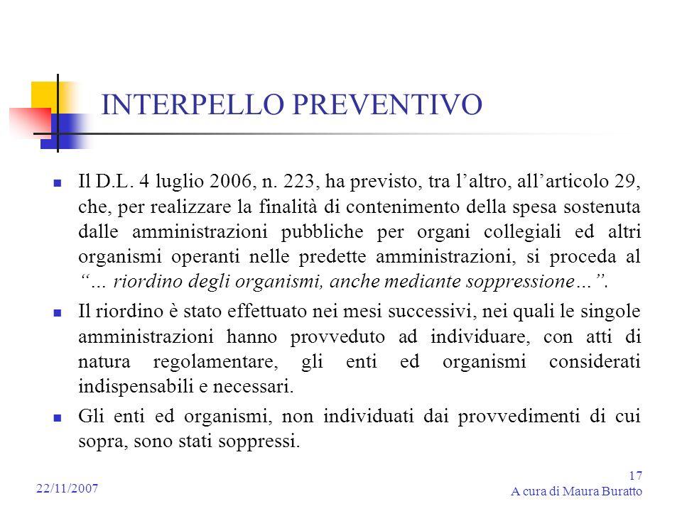 17 A cura di Maura Buratto 22/11/2007 INTERPELLO PREVENTIVO Il D.L. 4 luglio 2006, n. 223, ha previsto, tra laltro, allarticolo 29, che, per realizzar