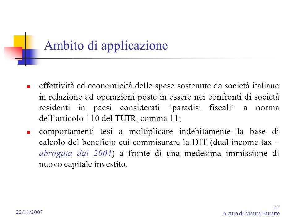 22 A cura di Maura Buratto 22/11/2007 Ambito di applicazione effettività ed economicità delle spese sostenute da società italiane in relazione ad oper