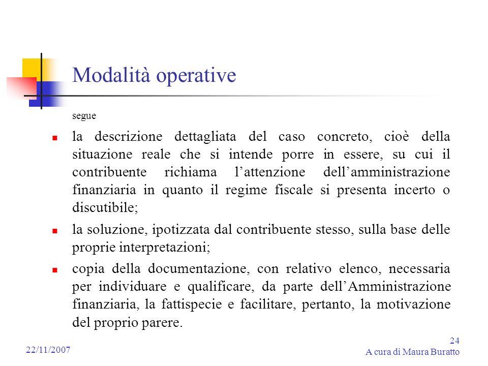 24 A cura di Maura Buratto 22/11/2007 Modalità operative segue la descrizione dettagliata del caso concreto, cioè della situazione reale che si intend