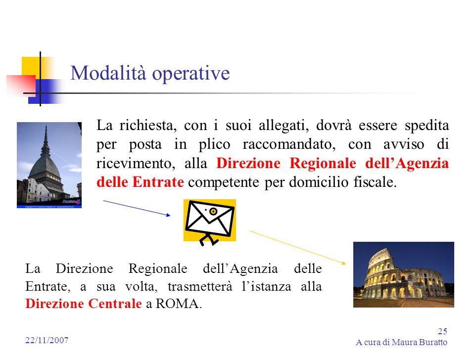 25 A cura di Maura Buratto 22/11/2007 Modalità operative La richiesta, con i suoi allegati, dovrà essere spedita per posta in plico raccomandato, con