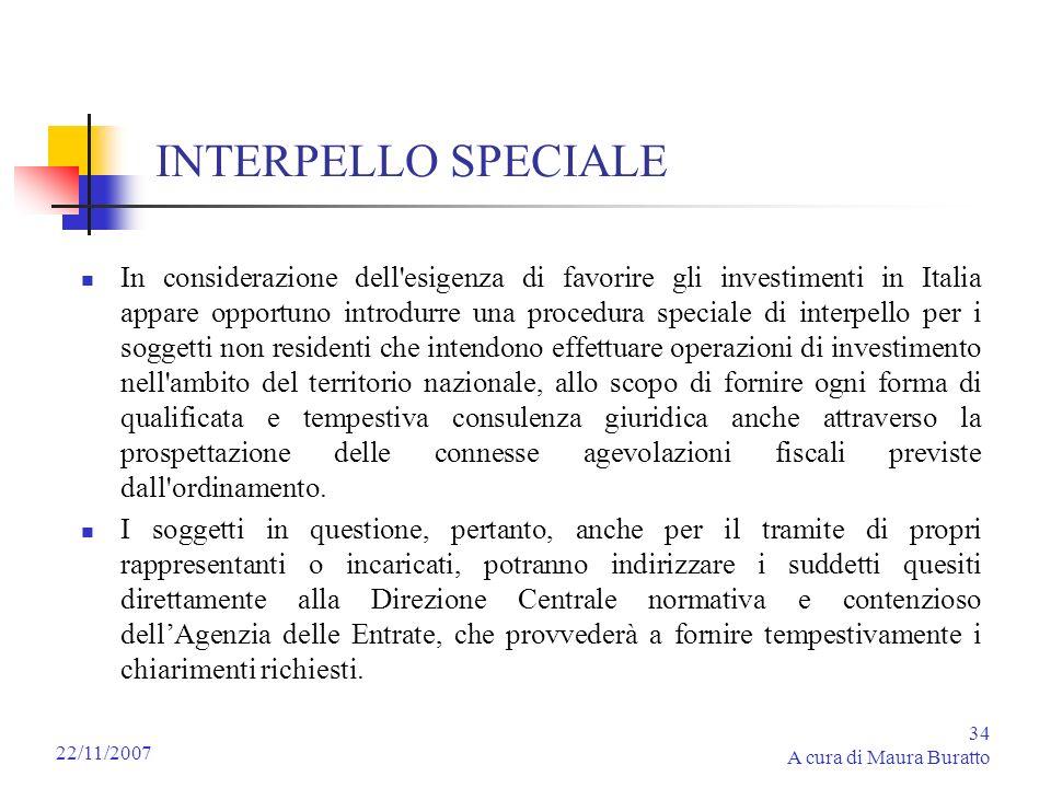 34 A cura di Maura Buratto 22/11/2007 INTERPELLO SPECIALE In considerazione dell'esigenza di favorire gli investimenti in Italia appare opportuno intr