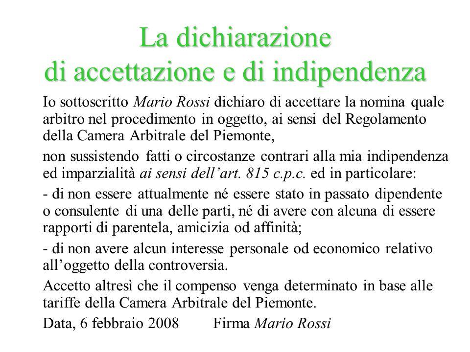 Io sottoscritto Mario Rossi dichiaro di accettare la nomina quale arbitro nel procedimento in oggetto, ai sensi del Regolamento della Camera Arbitrale