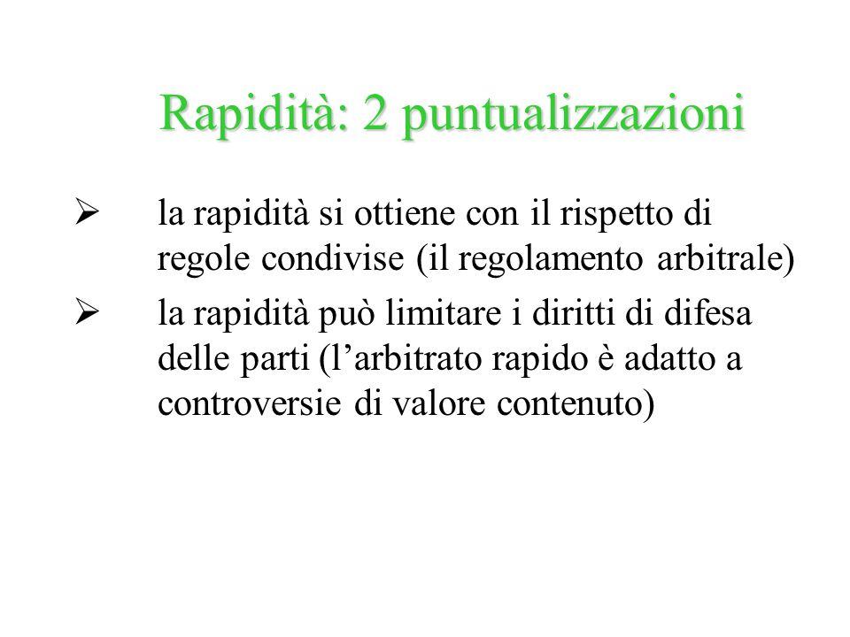la rapidità si ottiene con il rispetto di regole condivise (il regolamento arbitrale) la rapidità può limitare i diritti di difesa delle parti (larbit