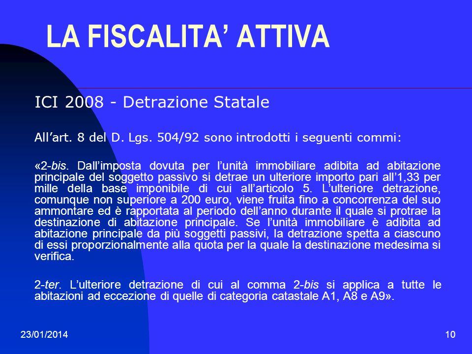 23/01/201410 LA FISCALITA ATTIVA ICI 2008 - Detrazione Statale Allart. 8 del D. Lgs. 504/92 sono introdotti i seguenti commi: «2-bis. Dallimposta dovu