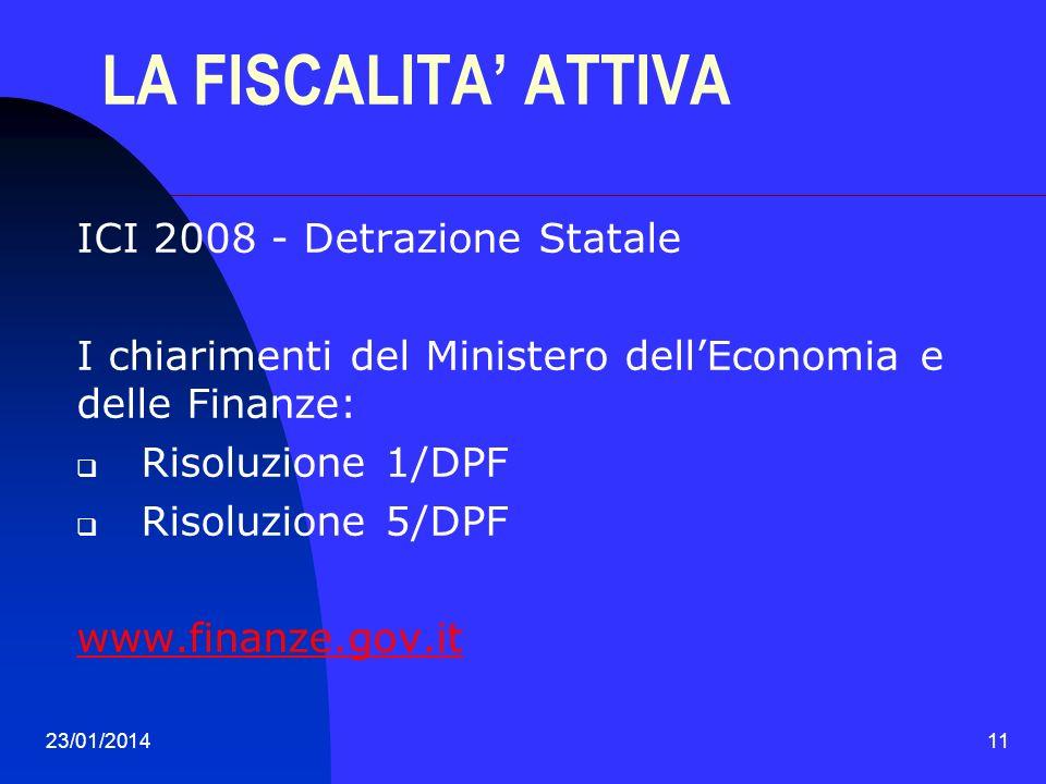23/01/201411 LA FISCALITA ATTIVA ICI 2008 - Detrazione Statale I chiarimenti del Ministero dellEconomia e delle Finanze: Risoluzione 1/DPF Risoluzione