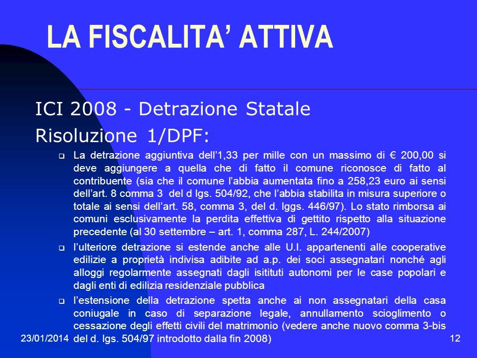 23/01/201412 LA FISCALITA ATTIVA ICI 2008 - Detrazione Statale Risoluzione 1/DPF: La detrazione aggiuntiva dell1,33 per mille con un massimo di 200,00