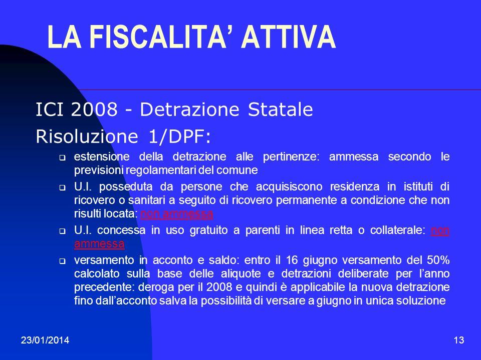 23/01/201413 LA FISCALITA ATTIVA ICI 2008 - Detrazione Statale Risoluzione 1/DPF: estensione della detrazione alle pertinenze: ammessa secondo le prev