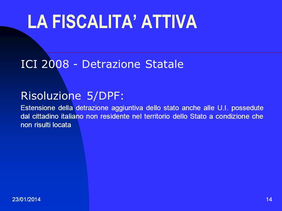 23/01/201414 LA FISCALITA ATTIVA ICI 2008 - Detrazione Statale Risoluzione 5/DPF: Estensione della detrazione aggiuntiva dello stato anche alle U.I. p