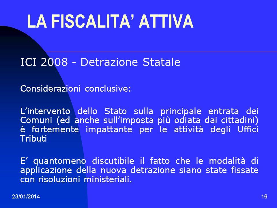 23/01/201416 LA FISCALITA ATTIVA ICI 2008 - Detrazione Statale Considerazioni conclusive: Lintervento dello Stato sulla principale entrata dei Comuni