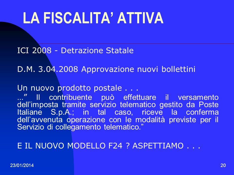 23/01/201420 LA FISCALITA ATTIVA ICI 2008 - Detrazione Statale D.M. 3.04.2008 Approvazione nuovi bollettini Un nuovo prodotto postale... … Il contribu