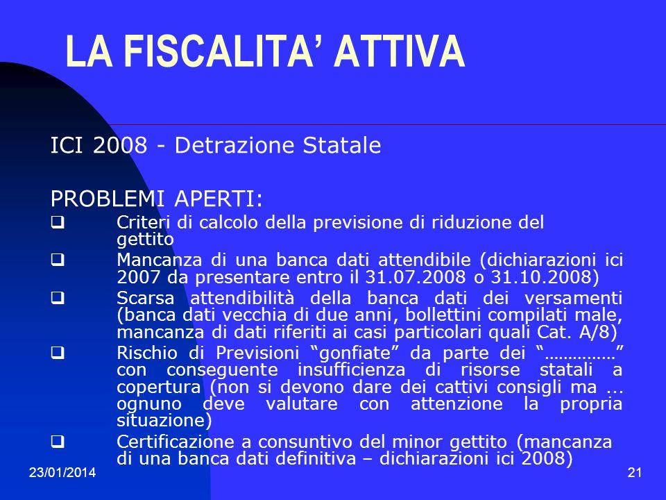 23/01/201421 LA FISCALITA ATTIVA ICI 2008 - Detrazione Statale PROBLEMI APERTI: Criteri di calcolo della previsione di riduzione del gettito Mancanza