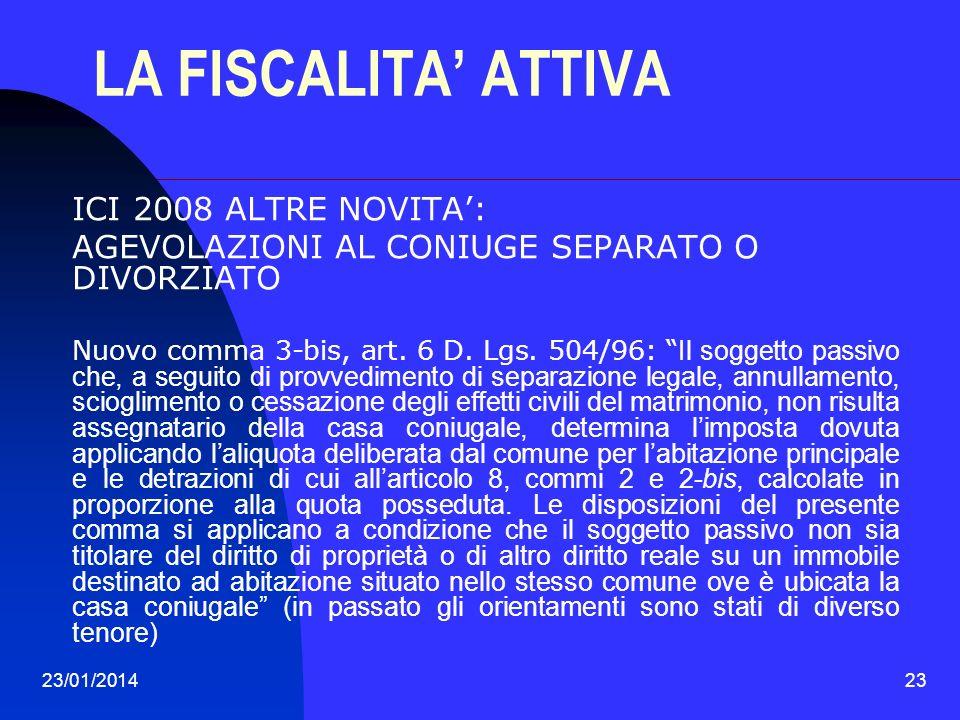 23/01/201423 LA FISCALITA ATTIVA ICI 2008 ALTRE NOVITA: AGEVOLAZIONI AL CONIUGE SEPARATO O DIVORZIATO Nuovo comma 3-bis, art. 6 D. Lgs. 504/96: Il sog