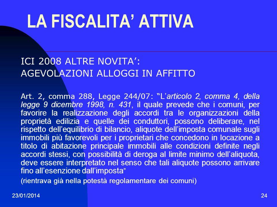 23/01/201424 LA FISCALITA ATTIVA ICI 2008 ALTRE NOVITA: AGEVOLAZIONI ALLOGGI IN AFFITTO Art. 2, comma 288, Legge 244/07: Larticolo 2, comma 4, della l
