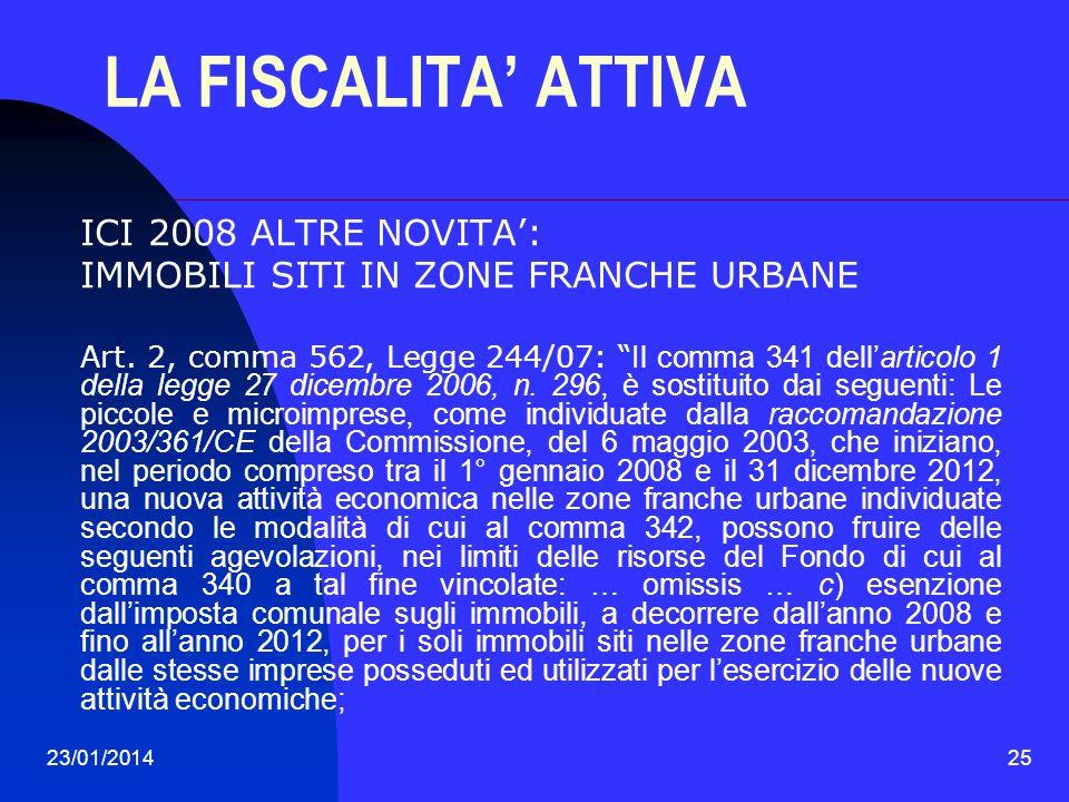 23/01/201425 LA FISCALITA ATTIVA ICI 2008 ALTRE NOVITA: IMMOBILI SITI IN ZONE FRANCHE URBANE Art. 2, comma 562, Legge 244/07: Il comma 341 dellarticol