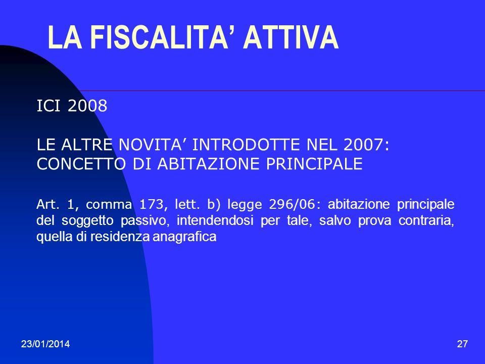 23/01/201427 LA FISCALITA ATTIVA ICI 2008 LE ALTRE NOVITA INTRODOTTE NEL 2007: CONCETTO DI ABITAZIONE PRINCIPALE Art. 1, comma 173, lett. b) legge 296