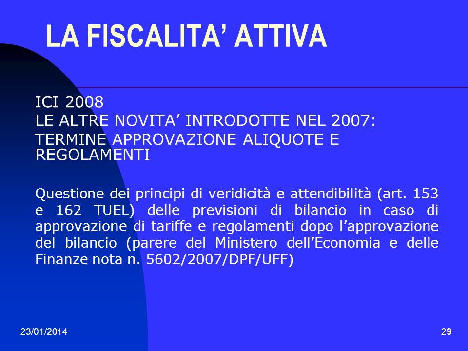 23/01/201429 LA FISCALITA ATTIVA ICI 2008 LE ALTRE NOVITA INTRODOTTE NEL 2007: TERMINE APPROVAZIONE ALIQUOTE E REGOLAMENTI Questione dei principi di v