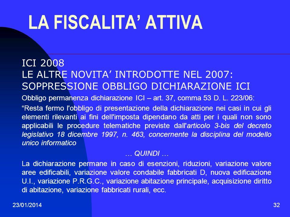 23/01/201432 LA FISCALITA ATTIVA ICI 2008 LE ALTRE NOVITA INTRODOTTE NEL 2007: SOPPRESSIONE OBBLIGO DICHIARAZIONE ICI Obbligo permanenza dichiarazione