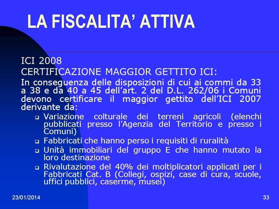 23/01/201433 LA FISCALITA ATTIVA ICI 2008 CERTIFICAZIONE MAGGIOR GETTITO ICI: In conseguenza delle disposizioni di cui ai commi da 33 a 38 e da 40 a 4