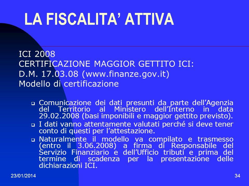 23/01/201434 LA FISCALITA ATTIVA ICI 2008 CERTIFICAZIONE MAGGIOR GETTITO ICI: D.M. 17.03.08 (www.finanze.gov.it) Modello di certificazione Comunicazio