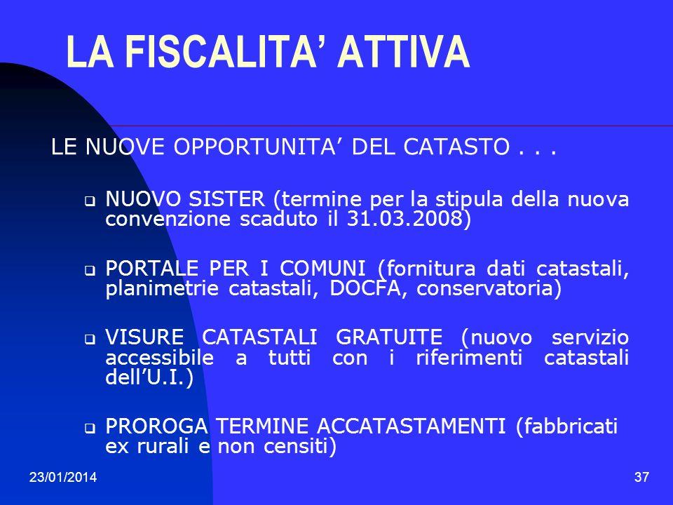 23/01/201437 LA FISCALITA ATTIVA LE NUOVE OPPORTUNITA DEL CATASTO... NUOVO SISTER (termine per la stipula della nuova convenzione scaduto il 31.03.200