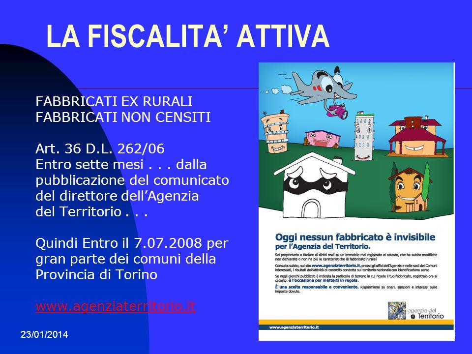 23/01/201438 LA FISCALITA ATTIVA FABBRICATI EX RURALI FABBRICATI NON CENSITI Art. 36 D.L. 262/06 Entro sette mesi... dalla pubblicazione del comunicat