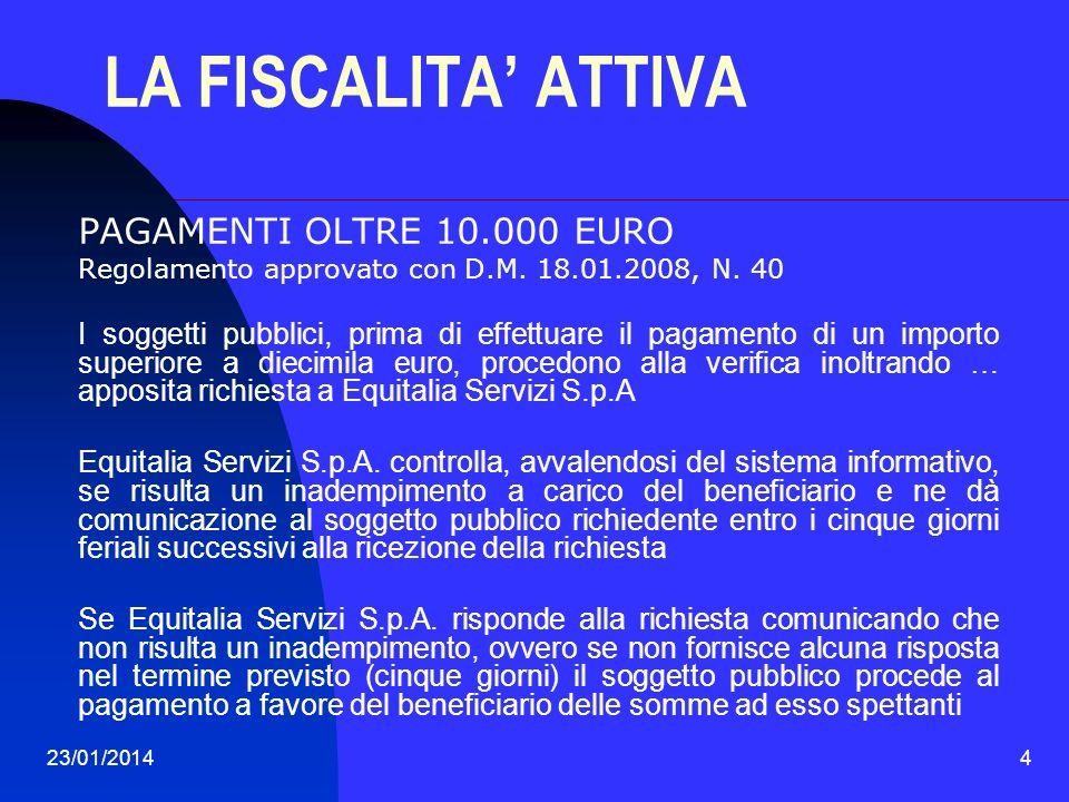 23/01/20144 LA FISCALITA ATTIVA PAGAMENTI OLTRE 10.000 EURO Regolamento approvato con D.M. 18.01.2008, N. 40 I soggetti pubblici, prima di effettuare