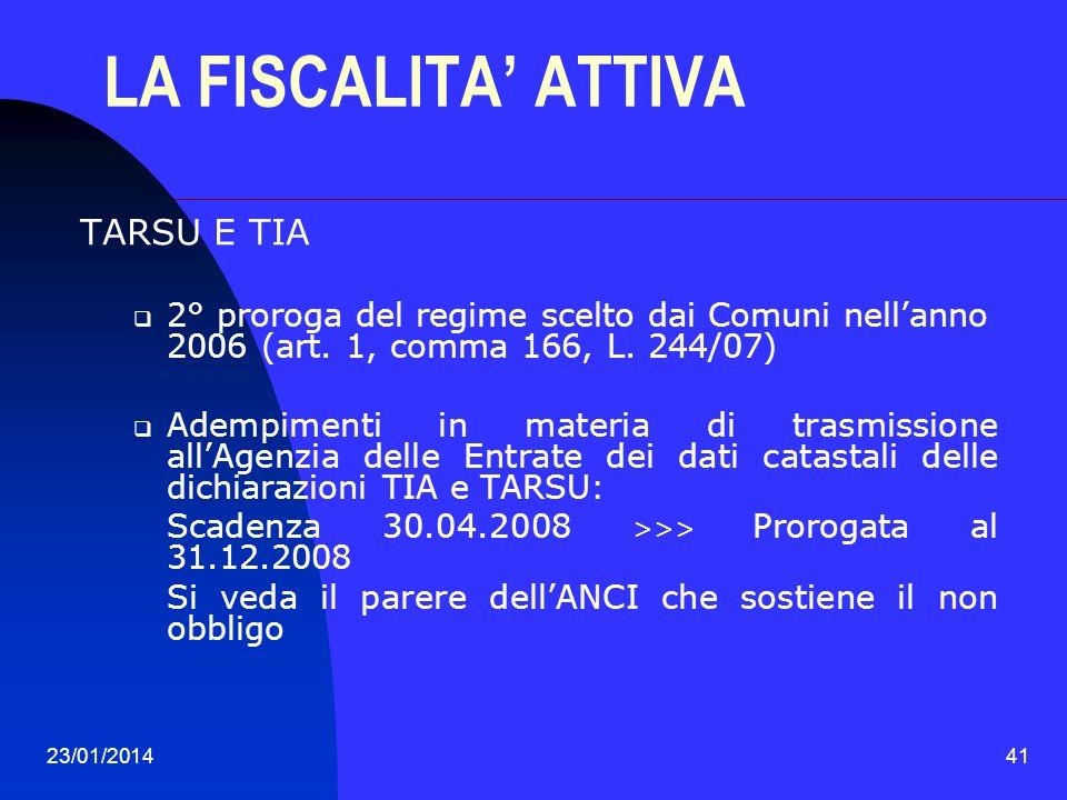 23/01/201441 LA FISCALITA ATTIVA TARSU E TIA 2° proroga del regime scelto dai Comuni nellanno 2006 (art. 1, comma 166, L. 244/07) Adempimenti in mater