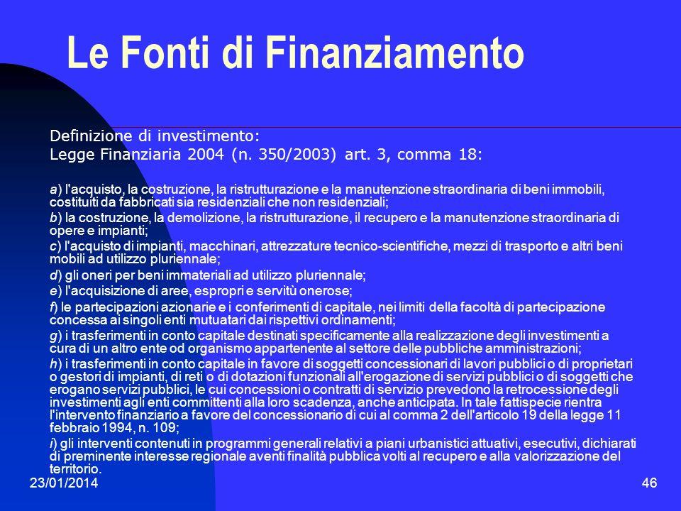23/01/201446 Le Fonti di Finanziamento Definizione di investimento: Legge Finanziaria 2004 (n. 350/2003) art. 3, comma 18: a) l'acquisto, la costruzio