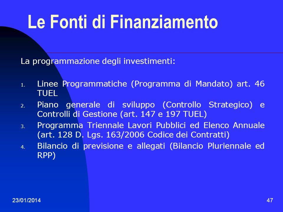 23/01/201447 Le Fonti di Finanziamento La programmazione degli investimenti: 1. Linee Programmatiche (Programma di Mandato) art. 46 TUEL 2. Piano gene