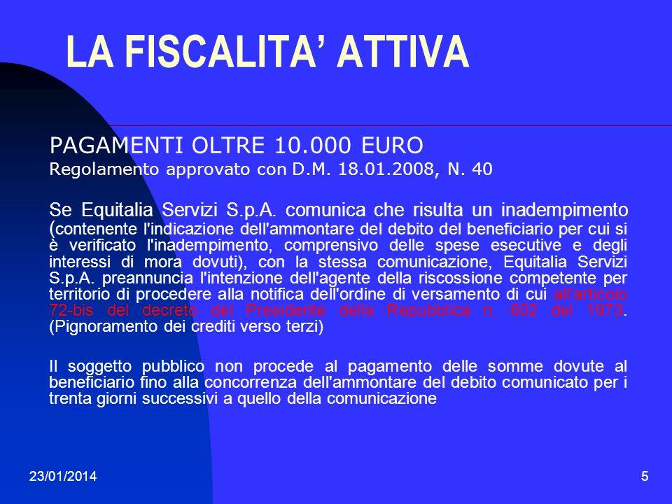 23/01/20145 LA FISCALITA ATTIVA PAGAMENTI OLTRE 10.000 EURO Regolamento approvato con D.M. 18.01.2008, N. 40 Se Equitalia Servizi S.p.A. comunica che