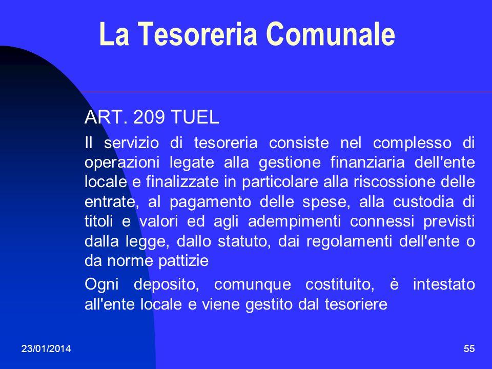 23/01/201455 La Tesoreria Comunale ART. 209 TUEL Il servizio di tesoreria consiste nel complesso di operazioni legate alla gestione finanziaria dell'e