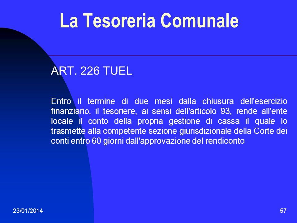 23/01/201457 La Tesoreria Comunale ART. 226 TUEL Entro il termine di due mesi dalla chiusura dell'esercizio finanziario, il tesoriere, ai sensi dell'a