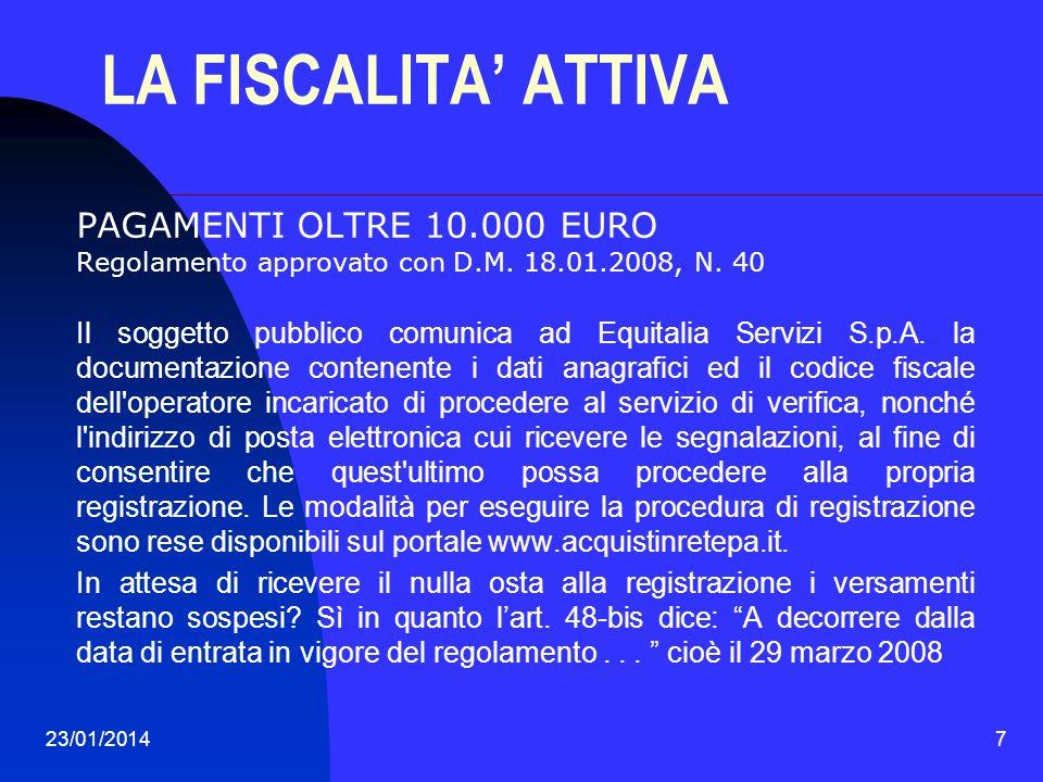 23/01/20147 LA FISCALITA ATTIVA PAGAMENTI OLTRE 10.000 EURO Regolamento approvato con D.M. 18.01.2008, N. 40 Il soggetto pubblico comunica ad Equitali