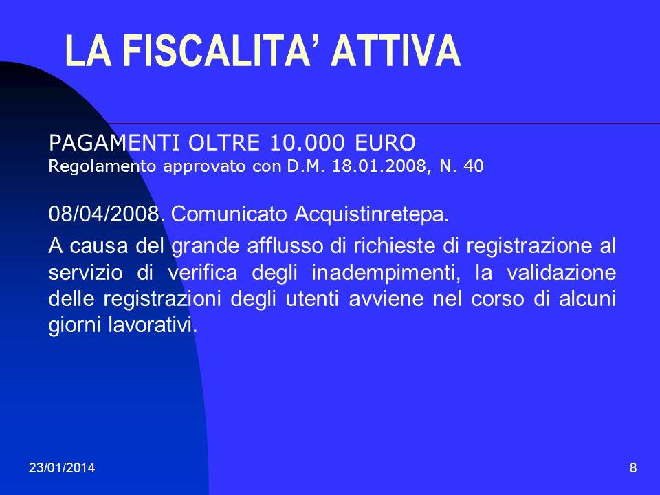 23/01/20148 LA FISCALITA ATTIVA PAGAMENTI OLTRE 10.000 EURO Regolamento approvato con D.M. 18.01.2008, N. 40 08/04/2008. Comunicato Acquistinretepa. A