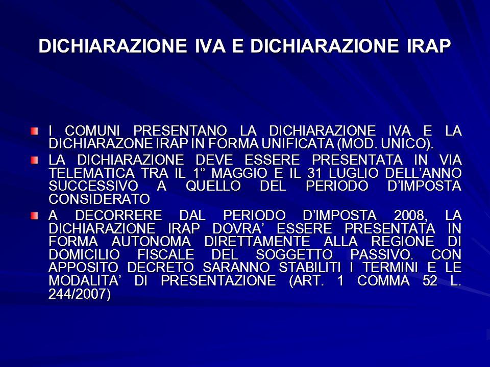 DICHIARAZIONE IVA E DICHIARAZIONE IRAP I COMUNI PRESENTANO LA DICHIARAZIONE IVA E LA DICHIARAZONE IRAP IN FORMA UNIFICATA (MOD. UNICO). LA DICHIARAZIO