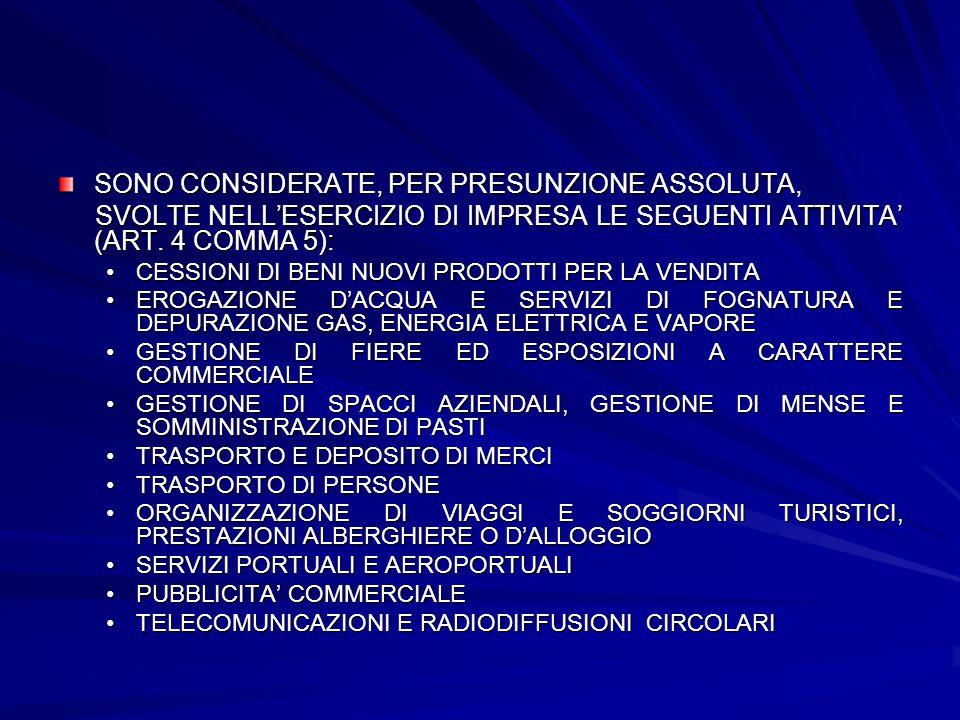 SONO CONSIDERATE, PER PRESUNZIONE ASSOLUTA, SVOLTE NELLESERCIZIO DI IMPRESA LE SEGUENTI ATTIVITA (ART. 4 COMMA 5): SVOLTE NELLESERCIZIO DI IMPRESA LE