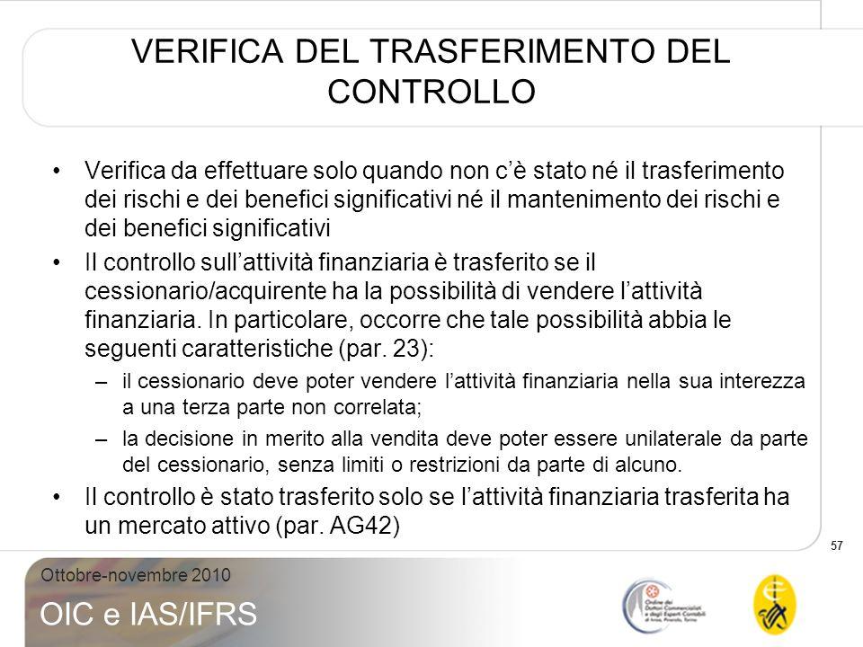 57 Ottobre-novembre 2010 OIC e IAS/IFRS VERIFICA DEL TRASFERIMENTO DEL CONTROLLO Verifica da effettuare solo quando non cè stato né il trasferimento d