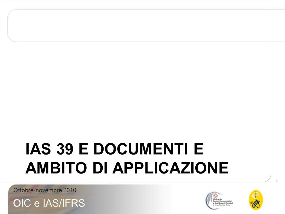 9 Ottobre-novembre 2010 OIC e IAS/IFRS IAS 39 – DOCUMENTI IAS 39 carve out macro-hedging Omologato dalla Comunità Europea Appendice A – Guida Operativa (Application Guidance).