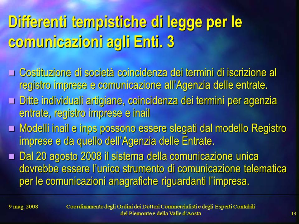 9 mag. 2008Coordinamento degli Ordini dei Dottori Commercialisti e degli Esperti Contabili del Piemonte e della Valle d'Aosta 13 Differenti tempistich
