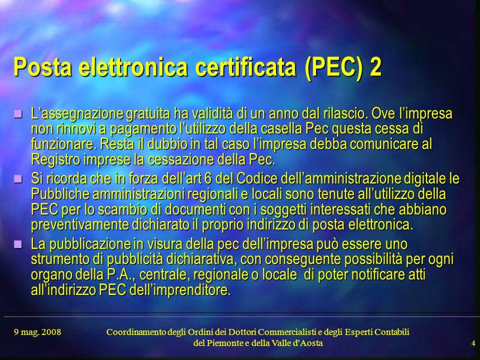 9 mag. 2008Coordinamento degli Ordini dei Dottori Commercialisti e degli Esperti Contabili del Piemonte e della Valle d'Aosta 4 Posta elettronica cert