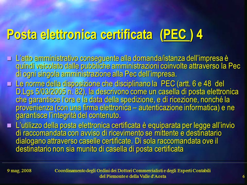 9 mag. 2008Coordinamento degli Ordini dei Dottori Commercialisti e degli Esperti Contabili del Piemonte e della Valle d'Aosta 6 Posta elettronica cert