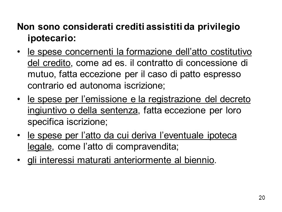 20 Non sono considerati crediti assistiti da privilegio ipotecario: le spese concernenti la formazione dellatto costitutivo del credito, come ad es. i