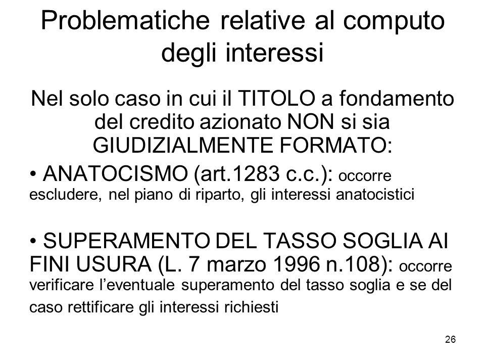 26 Problematiche relative al computo degli interessi Nel solo caso in cui il TITOLO a fondamento del credito azionato NON si sia GIUDIZIALMENTE FORMAT
